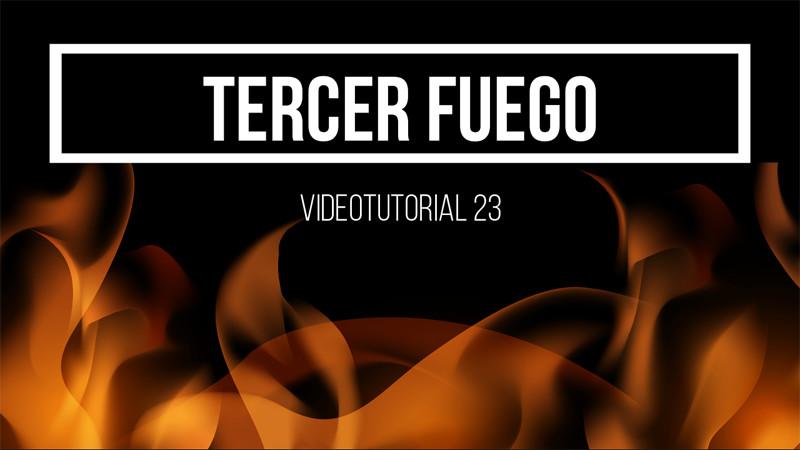 Tercer fuego. Videotutorial  23